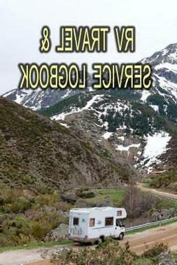 RV Travel and Service Logbook : Keep Track of That Trip! by